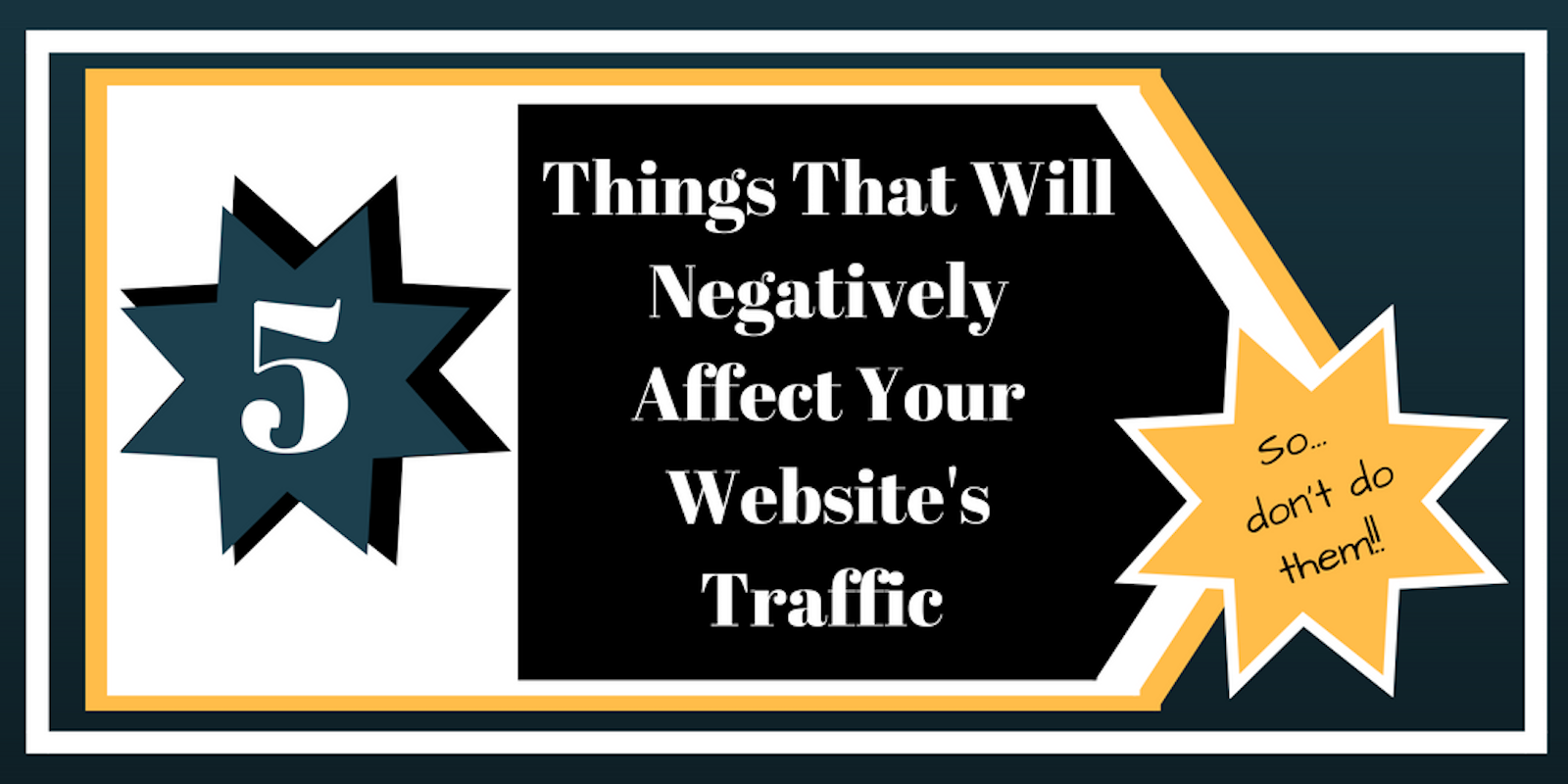5 Things That Will Negatively Affect Your Website Traffic