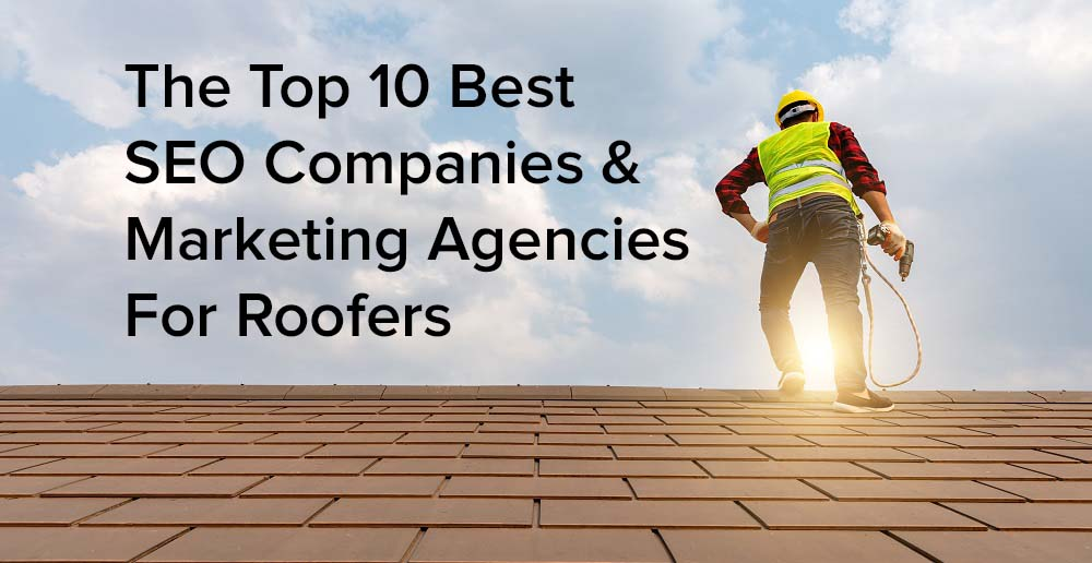 Top 10 Best Roofing SEO Companies & Marketing Agencies for Roofers