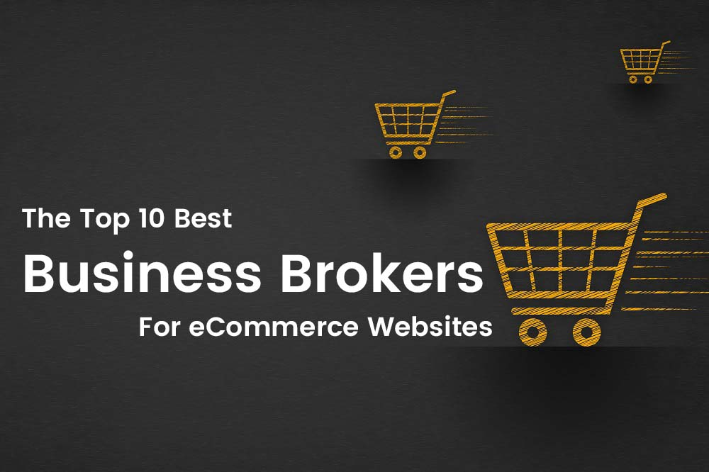 Top 10 Best Website & Internet Brokers for Selling eCommerce Businesses